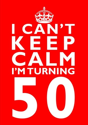 Download I Can't Keep Calm I'm Turning 50 Birthday Gift Notebook (7 x 10 Inches): Novelty Gag Gift Book for Women and Men Turning 50 (50th Birthday Present) ... Sisters, Aunts, Best Friends Or Coworkers) PDF