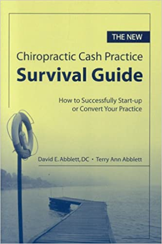 The New Chiropractic Cash Practice Survival Guide: How to Successfully Start-up or Convert Your Practice: 9780763744496: Medicine & Health Science Books ...