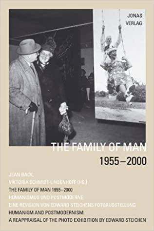 family of man 1955 2001 a reappraisal of the photo exhibition by edward steichen humanism and postmodernism german edition