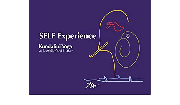 Self Experience: Kundalini Yoga as Taught by Yogi Bhajan ...