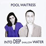 Into Deep Shallow Water by Pool Waitress (2010-10-26)