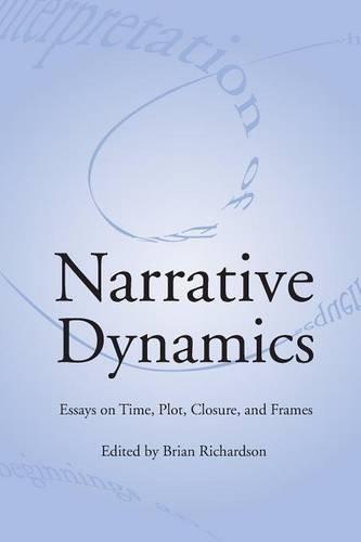 NARRATIVE DYNAMICS: ESSAYS ON TIME, PLOT, CLOSURE, AND FRAME (THEORY INTERPRETATION NARRATIV)
