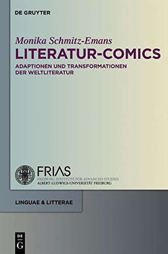 Literatur-Comics: Adaptationen Und Transformationen Der Weltliteratur (Linguae & Litterae) (German Edition) (Linguae & Litterae / Publications of the ... Freiburg Institute for Advanced Studies 10) by De Gruyter