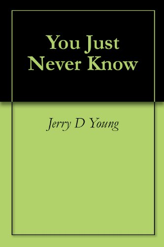 You Just Never Know by [Young, Jerry D]