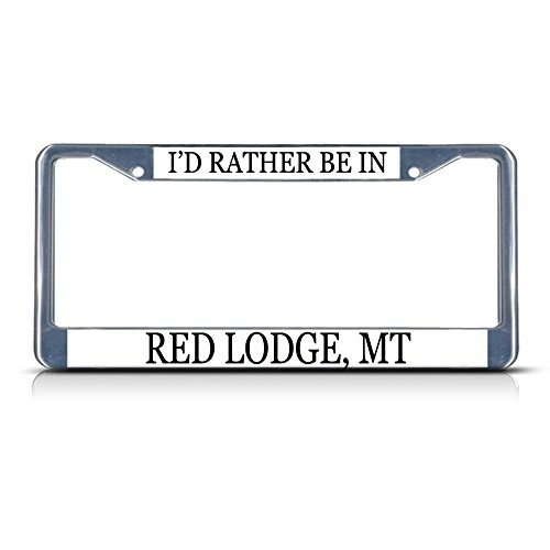(Metal License Plate Frame Solid Insert I'd Rather Be in Red Lodge, Mt Car Auto Tag Holder - Chrome 2 Holes, One Frame)