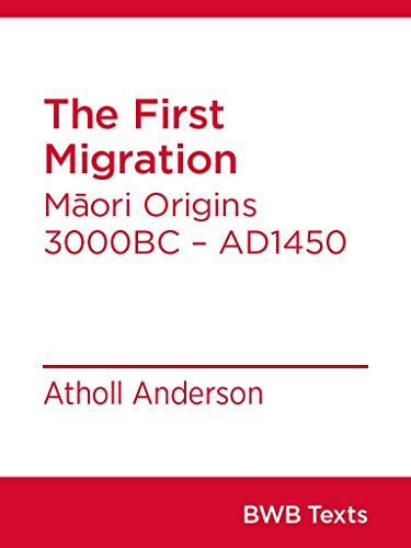 The First Migration: Māori Origins 3000BC – AD1450 (BWB Texts Book 44)