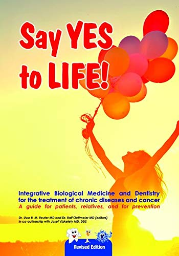 Say YES to LIFE: Integrative Biological Medicine and Dentistry for the treatment of chronic diseases and cancer
