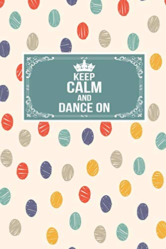 Keep Calm And Dance On: Gift Lined Journal Notebook To Write In (Father In Law Daughter In Law Dance)