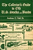 The Collector's Guide to Old U. S. Stocks and Bonds, Andrew C. Hall, 0533057930
