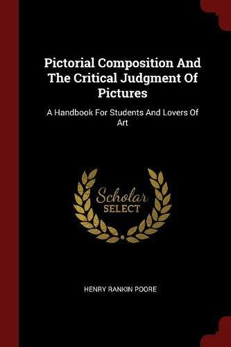 Pictorial Composition And The Critical Judgment Of Pictures: A Handbook For Students And Lovers Of Art pdf