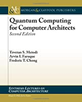 Quantum Computing for Computer Architects, 2nd Edition Front Cover