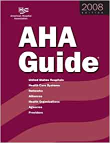 AHA Guide to the Health Care Field 2008: United States ...