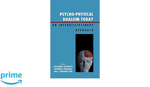 Psycho-Physical Dualism Today: An Interdisciplinary Approach