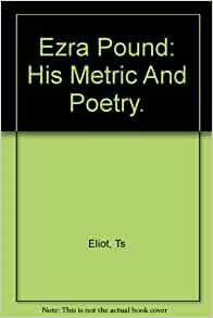 ezra pound and ts eliot on modernism Ezra pound's kickstarter plan for ts eliot  eliot's haunting and defiantly oblique work is a landmark of modernism even at its most impenetrable, one reviewer admitted that eliot's work.