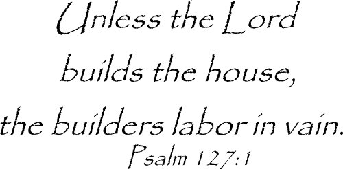 Psalm 127:1 Vinyl Wall Art, Unless the Lord Builds the House, the Builders Labor in Vain
