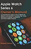 APPLE WATCH SERIES 6 OWNER'S MANUAL: A
