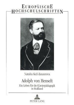 Adolph von Henselt: Ein Leben für die Klavierpädagogik in Rußland (German Edition) by Keil-Zenzerova, Natalia (2006) Paperback
