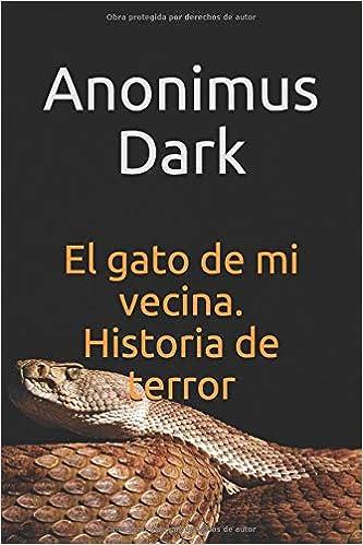 El gato de mi vecina. Historia de terror: Acción y aventura. Con ilustraciones (Spanish Edition): Anonimus Dark: 9781731229656: Amazon.com: Books