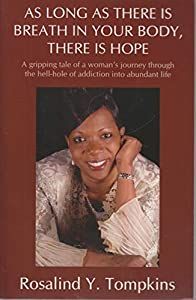 Paperback As Long As There Is Breath in Your Body There Is Hope : A Gripping Tale of a Woman's Journey Through the Hell-Hole of Addiction into Abundant Life Book