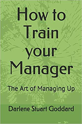 How to Train your Manager: The Art of Managing Up