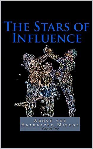 Stars of Influence (Above the Alabaster Mirror Book - Alabaster Mirror