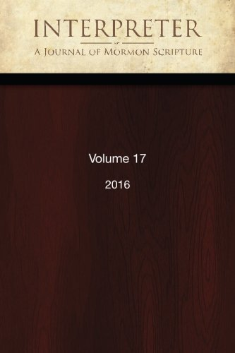 Interpreter: A Journal of Mormon Scripture, Volume 17 (2016)