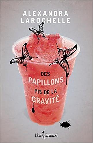 Larochelle Alexandra - Des Papillons Pis de la Gravite