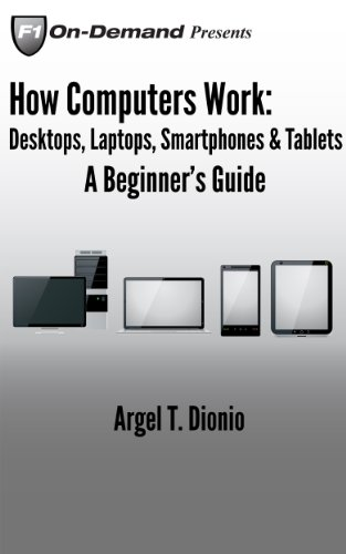 How Computers Work: Desktops, Laptops, Smartphones   Tablets   A Beginner's Guide