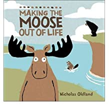 [(Making the Moose Out of Life )] [Author: Nicholas Oldland] [Aug-2010]