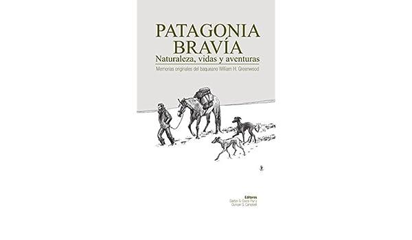 Amazon.com: Patagonia Bravía. Memorias originales del baqueano William H. Greenwood (Spanish Edition) eBook: William H. Greenwood, Gladys Grace-Paz, ...