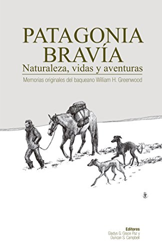 Patagonia Bravía. Memorias originales del baqueano William H. Greenwood (Spanish Edition) by