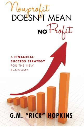 Nonprofit Doesnt Mean No Profit  A Financial Success Strategy For The New Economy  Volume 1