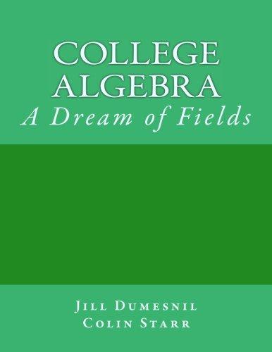 College Algebra: A Dream of Fields