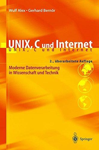 Unix, C und Internet: Moderne Datenverarbeitung in Wissenschaft und Technik Taschenbuch – 1. Januar 1999 Wulf Alex Gerhard Bernör Springer-Verlag 3540654291