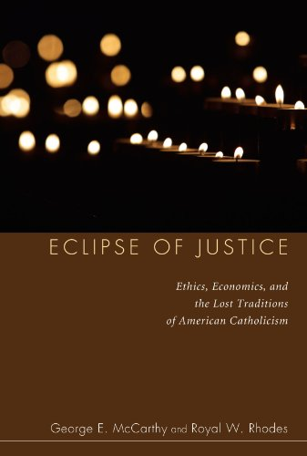 Eclipse of Justice: Ethics, Economics, and the Lost Traditions of American Catholicism
