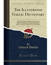The Illustrated Gaelic Dictionary, Vol. 1 (Classic Reprint)