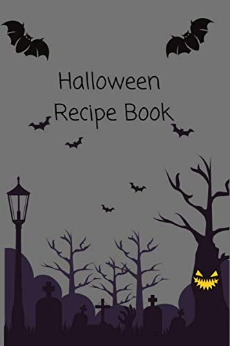 Halloween Recipe Book: Spooktacular Ideas for Halloween Meals and Treats with Blank Recipe Pages for Your Own Creations! Halloween Cookbook and Recipe Book All in One