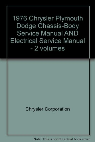 1976 Chrysler Plymouth Dodge Chassis-Body Service Manual AND Electrical Service Manual - 2 volumes -