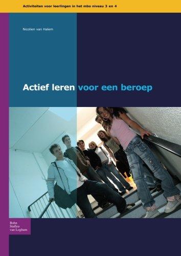 Actief leren voor een beroep niveau 3-4: Activiteiten voor leerlingen in het mbo niveau 3 en 4 (Dutch Edition)