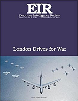 London Drives for War: Executive Intelligence Review; Volume 44, Issue 16