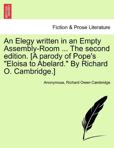 "Download An Elegy written in an Empty Assembly-Room ... The second edition. [A parody of Pope's ""Eloisa to Abelard."" By Richard O. Cambridge.] PDF Text fb2 book"