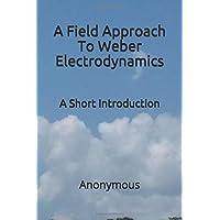 A Field Approach To Weber Electrodynamics: A Short Introduction