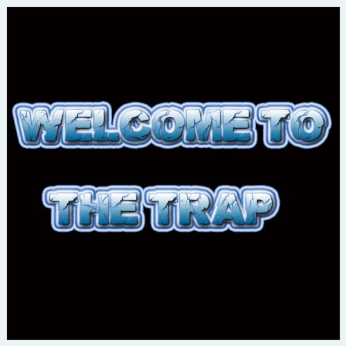 Welcome to the Trap [Explicit]