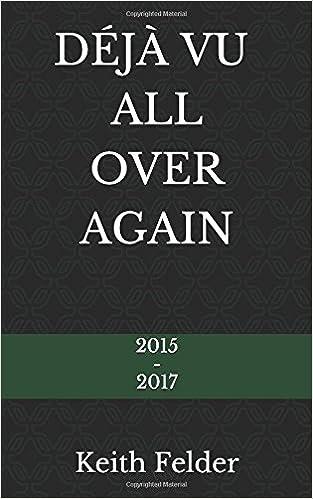 Deja Vu All Over Again >> Deja Vu All Over Again 2015 2017 Keith Felder 9781980238614