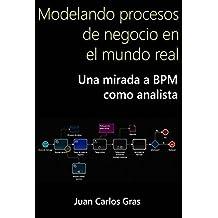 Modelando procesos de negocio en el mundo real.: Una mirada a BPM como analista.