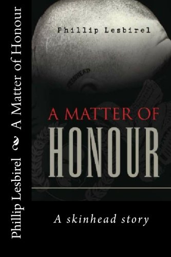 A Matter of Honour: A skinheads Story of Jail and his rise to lead a NP skinhead squad