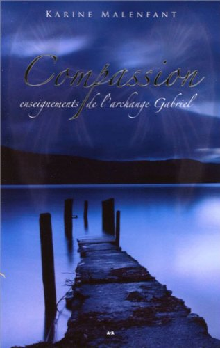 Compassion - Enseignements de l'archange Gabriel Broché – 18 novembre 2011 Karine Malenfant AdA 2896674438 Esprit