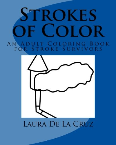 Coloring Books for Seniors: Including Books for Dementia and Alzheimers - Strokes of Color: An Adult Coloring Book for Stroke Survivors