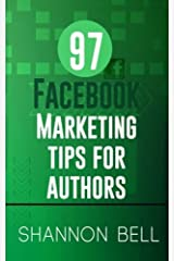 97 Facebook Marketing Tips for Authors by Shannon Bell (2015-04-21) Paperback