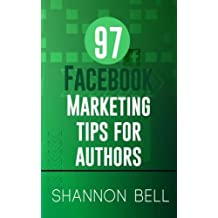 97 Facebook Marketing Tips for Authors by Shannon Bell (2015-04-21)